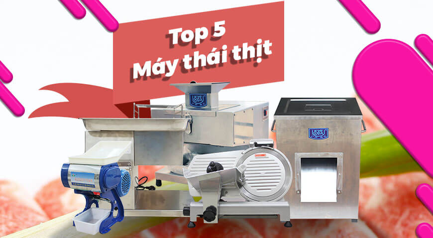 top-5-may-thai-thit-ban-chay-nhat